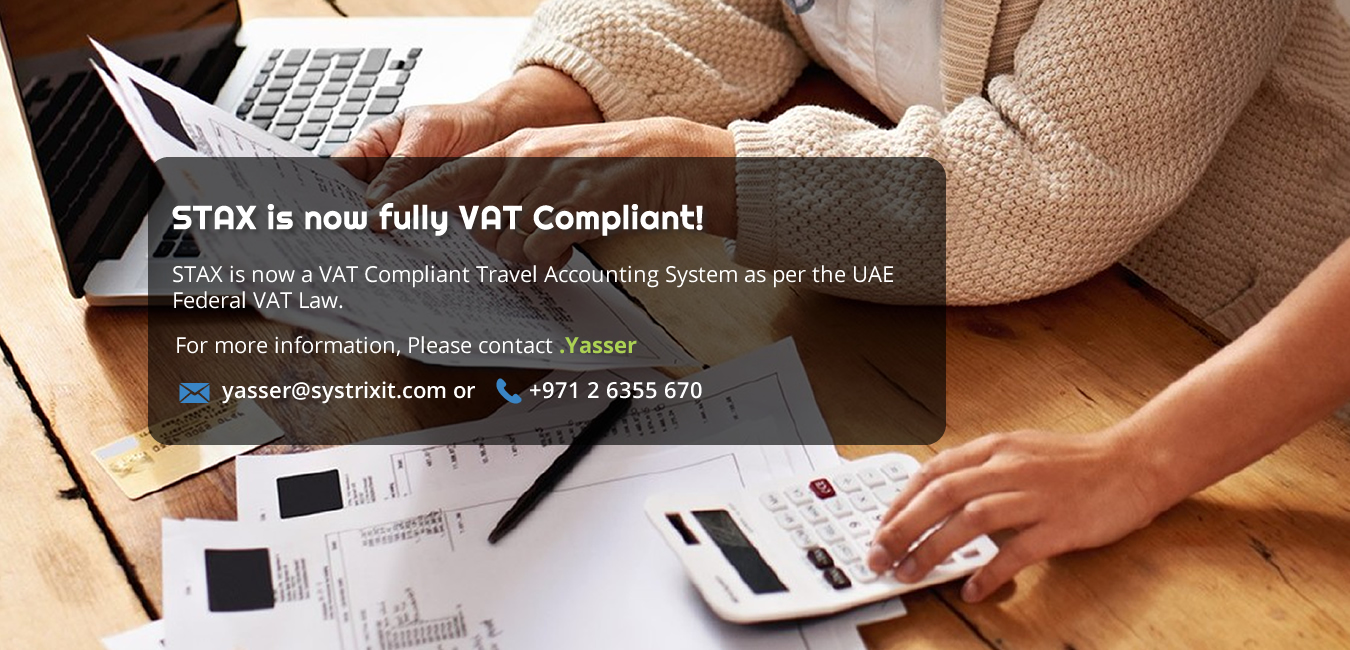 STAX is now a VAT Compliant Travel Accounting System as per the UAE Federal VAT Law.
